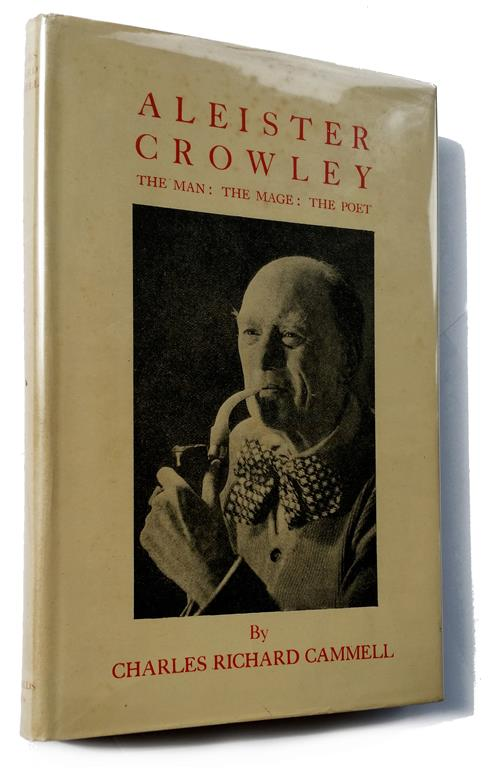 Charles Richard Cammell: Aleister Crowley. The Man: The Mage: The Poet.
