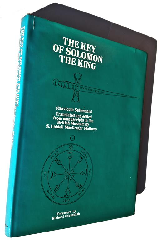 The Key of Solomon the King (Clavicula Salomonis) Translated and edited from manuscripts in the British Museum by S. Liddell MacGregor Mathers (Golden Dawn) Foreword by Richard Cavendish London 1972