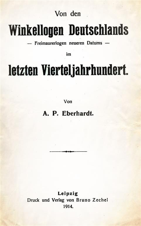 A. P. Eberhardt Von den Winkellogen Deutschlands Freimaurerlogen Neueren Datums im letzten Vierteljahrhundert