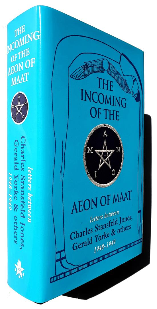 The Incoming of the Aeon of Maat: Correspondence between Charles Stansfeld Jones, Gerald Yorke. Michael Staley, Barham