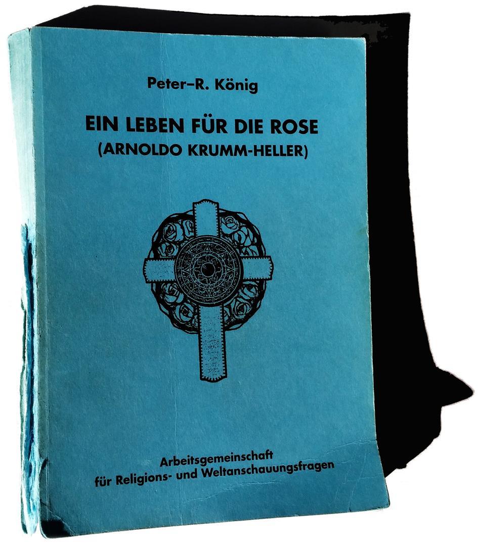 Peter-Robert Koenig Arnoldo Krumm-Heller Ein Leben für die Rose Fraternitas Rosicruciana Antiqua Theodor Reuss Aleister Crowley Heinrich Traenker